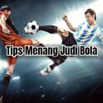 Tips Menang Judi Bola